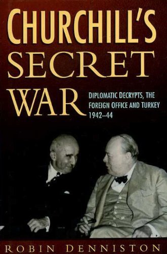 9780753703823: Churchill's Secret War; Diplomatic Decrypts, the Foreign Office and Turkey, 1942-44
