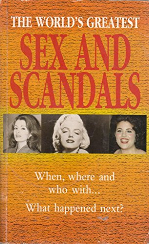 9780753704233: The World's Greatest Sex and Scandals: 100 Scandals That Shocked the World