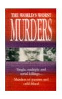 The World s Worst Murders: 100 Murders That Horrified the World (Paperback)