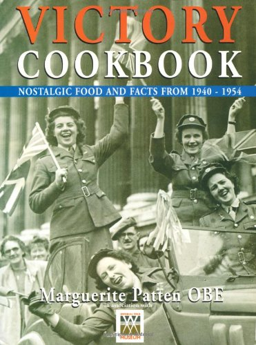 Victory Cookbook: Nostalgic Food and Facts from 1940-1954 (0753706830) by Marguerite Patten
