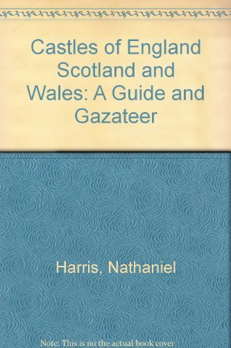Castles of England Scotland and Wales: A Guide and Gazateer: NATHANIEL HARRIS