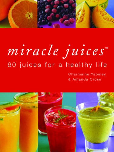 9780753708620: Miracle Juices: 60 Juices for a Healthy Life