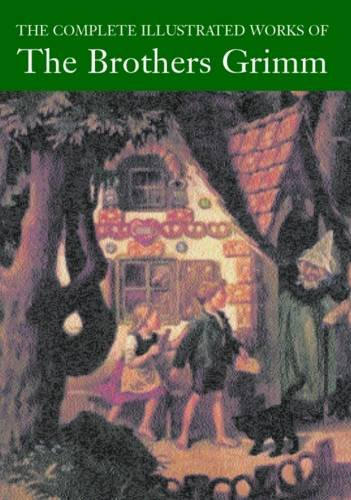 9780753709146: The Complete Illustrated Works of the Brothers Grimm