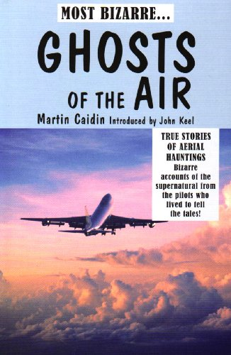9780753710715: Ghosts of the Air: True Stories of Aerial Hauntings - Bizarre Accounts of the Supernatural from the Pilots Who Lived to Tell the Tales!