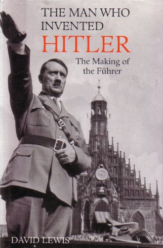 9780753712948: The Man Who Invented Hitler: The making of the Fuhrer