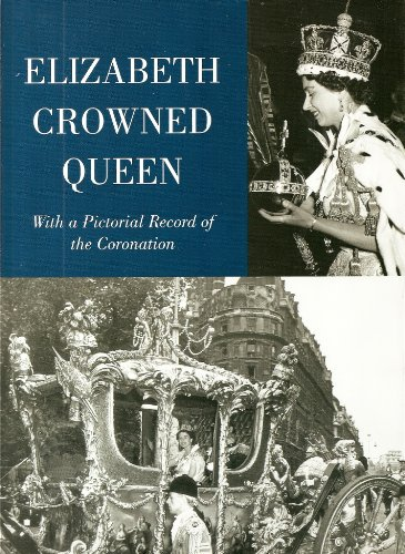Elizabeth Crowned Queen: With a Pictorial Record: John Arlott and