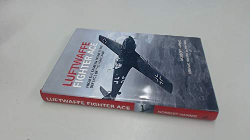 9780753722787: Luftwaffe Fighter Ace: From the Eastern Front to the Defense of the Homeland