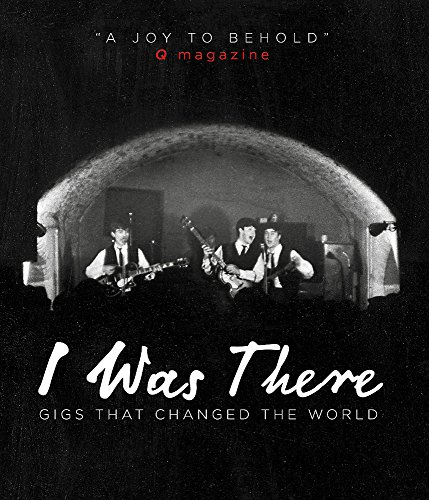 9780753724576: I Was There: Gigs That Changed the World