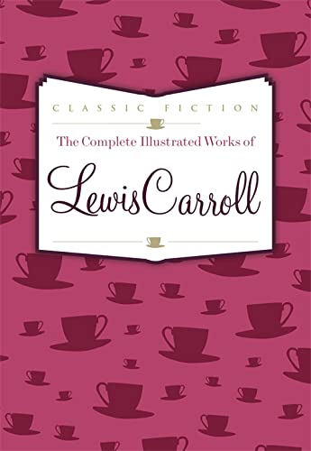 9780753724705: The Complete Illustrated Works of Lewis Carroll
