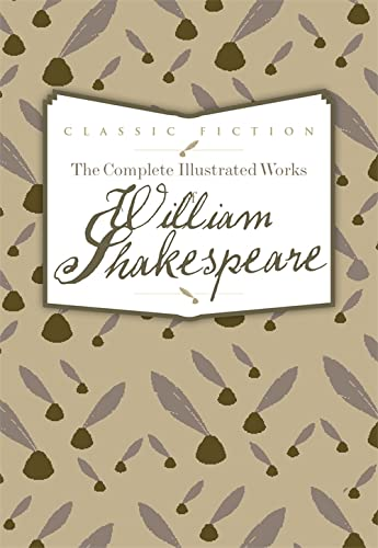 9780753724712: The Complete Illustrated Works of William Shakespeare