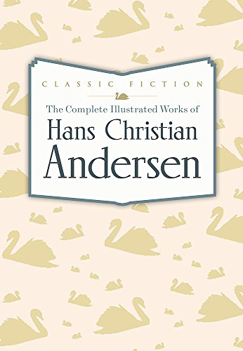 9780753724729: The Complete Illustrated Works of Hans Christian Andersen (Favourite Classics)