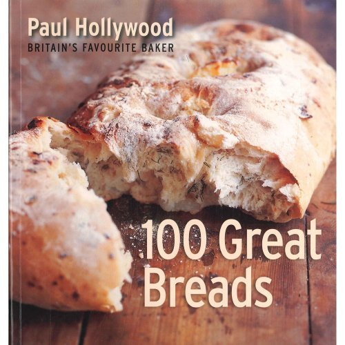 9780753724903: 100 great breads-paul hollywood-britain's favourite baker