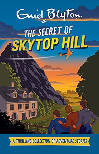 9780753727058: The Secret of Skytop Hill: A Thrilling Collection of Adventure Stories (Enid Blyton: Adventure Collection)
