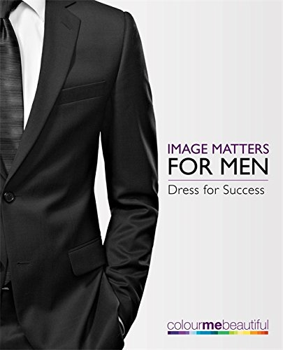 9780753727478: Colour Me Beautiful Image Matters for Men: How to dress for success!