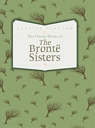 The Classic Works of the Bronte Sisters: Jane Eyre, Wuthering Heights and Agnes Grey: Bronte, ...