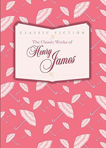 9780753728215: The Classic Works of Henry James