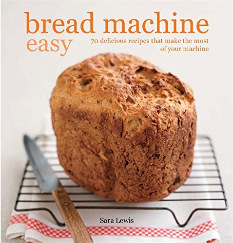 9780753728949: Bread Machine Easy: 70 Delicious Recipes That Make the Most of Your Machine