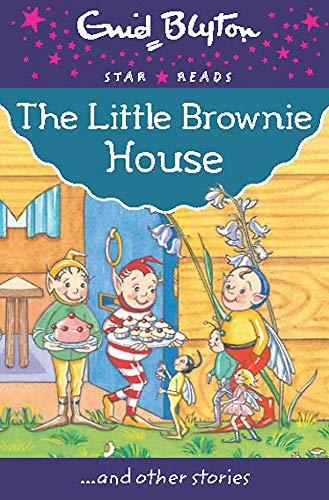 9780753729564: The Little Brownie House (Enid Blyton: Star Reads Series 8)