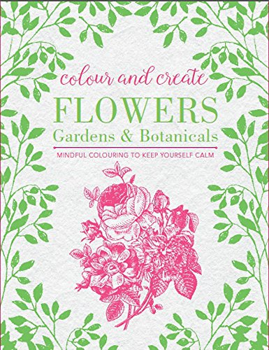 9780753730287: Colour and Create: Flowers, Gardens and Botanicals