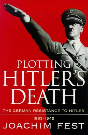 9780753800409: Plotting Hitler's Death: The German Resistance to Hitler, 1933-45