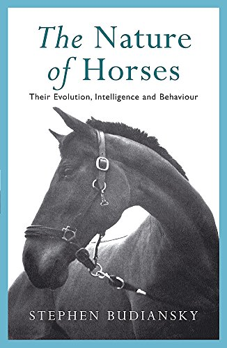 9780753801123: The Nature of Horses: Their Evolution, Intelligence and Behaviour
