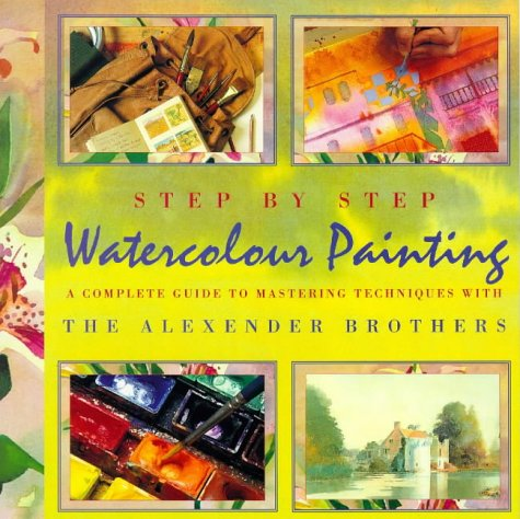 9780753802397: Step by Step Watercolour Painting: A Complete Guide to Mastering Techniques with the Alexander Brothers