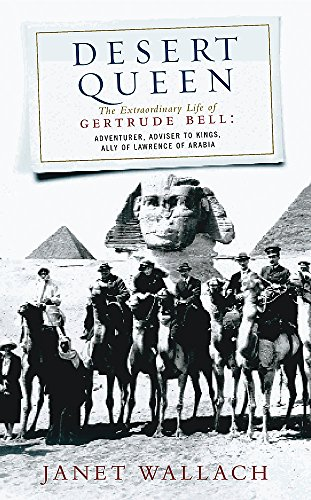 9780753802472: Desert Queen: The Extraordinary Life of Gertrude Bell, Adventurer, Adviser to Kings, Ally of Lawrence of Arabia