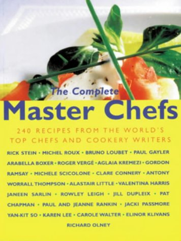 The Complete Master Chefs: 240 Recipes from the World's Top Chefs and Cookery Writers