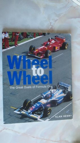 Wheel to Wheel: Great Duels of Formula One Racing: Alan Henry