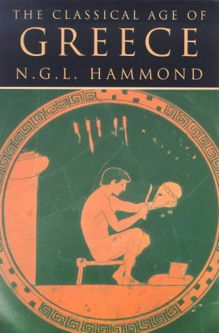 The Classical Age of Greece: Hammond, N. G .L.