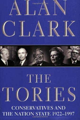 The Tories. Conservatives and the Nation State 1922-1997. Conservatives and the Nation State, 1922-...
