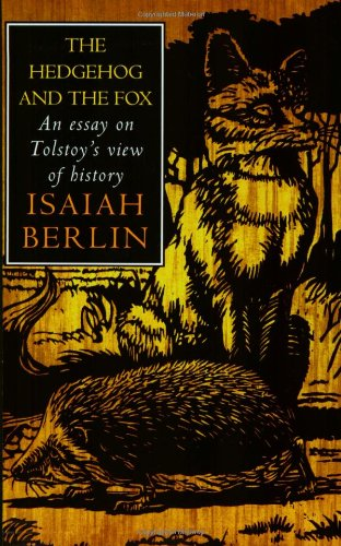isaiah berlin hedgehog and the fox essay Isaiah berlin's classic essay on tolstoy - an exciting new edition with new  criticism and a foreword'the fox knows many things, but the.