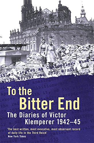 9780753810699: To The Bitter End: The Diaries of Victor Klemperer 1942-45: The Diaries of Victor Klemperer, 1942-1945: To the Bitter End, 1942-45 v. 2