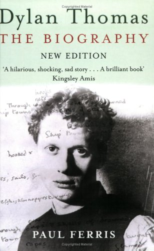 Dylan Thomas: The Biography: Ferris, Paul