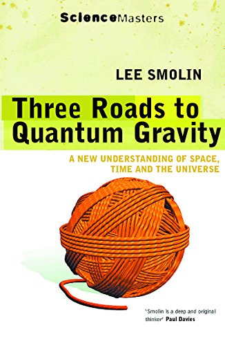 9780753812617: Three Roads to Quantum Gravity : A New Understanding of Space, Time and the Universe (Science Masters)