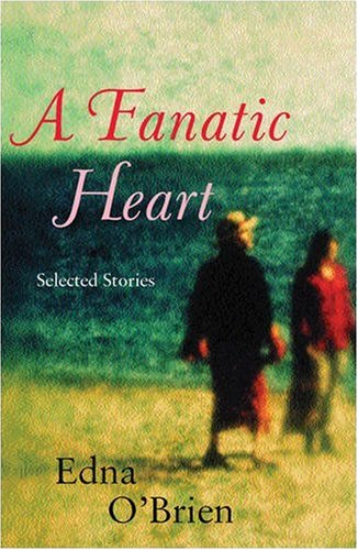 A Fanatic Heart: Selected Stories (0753813084) by Edna O'Brien