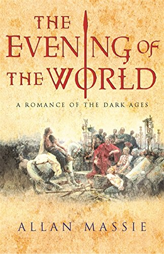 The Evening of the World: A Romance of the Dark Ages (Dark Ages Trilogy) (9780753813102) by Allan Massie