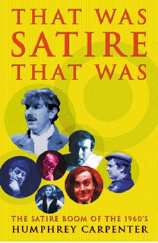 9780753813935: That Was Satire, That Was: Sixties Satirists (HB): The Satire Boom of the 1960s
