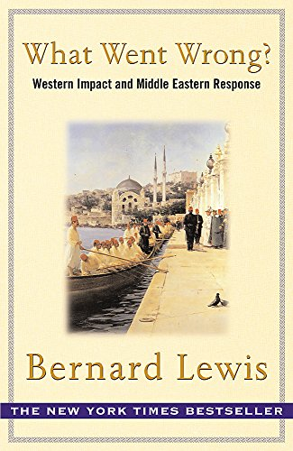 9780753816752: What Went Wrong?: The Clash between Islam and Modernity in the Middle East