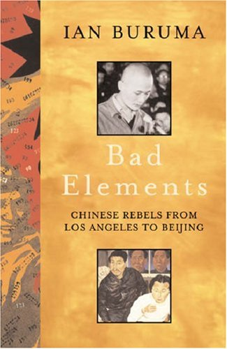 Bad Elements : Chinese Rebels from Los Angeles to Beijing