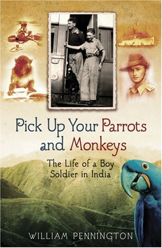 9780753817834: Pick Up Your Parrots and Monkeys: The Life of Boy Soldier in India (Cassell Military Paperbacks)