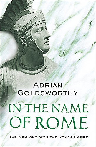 9780753817896: In the Name of Rome: The Men Who Won the Roman Empire