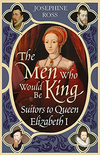 9780753818336: The Men Who Would Be King: Suitors to Queen Elizabeth I