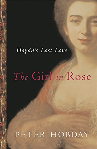 The Girl in Rose: Haydn's Last Love: Hobday, Peter