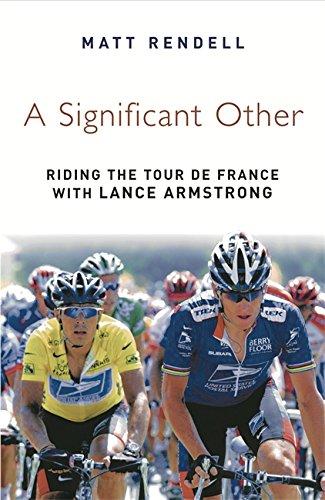 A Significant Other: Riding the Centenary Tour de France with Lance Armstrong (9780753818749) by Rendell, Matt