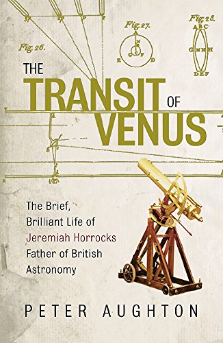 9780753818756: The Transit of Venus: The Brief, Brilliant Life of Jeremiah Horrocks, Father of British Astronomy