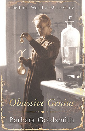 9780753818992: Obsessive Genius: The Inner World of Marie Curie: Marie Curie, a Life in Science