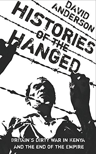 9780753819029: Histories of the Hanged: Britain's Dirty War in Kenya and the End of Empire. David Anderson