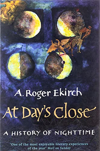At Day s Close: A History of Nighttime (Paperback): A. Roger Ekirch