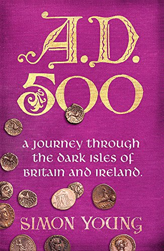 9780753819463: A.D. 500: A Journey Through the Dark Isles of Britain and Ireland